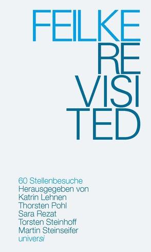 FEILKE REVISITED – 60 Stellenbesuche von Lehnen,  Katrin, Pohl,  Thorsten, Rezat,  Sara, Steinhoff,  Torsten, Steinseifer,  Martin