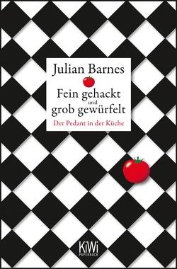 Fein gehackt und grob gewürfelt von Barnes,  Julian
