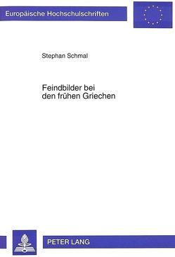 Feindbilder bei den frühen Griechen von Schmal,  Stephan