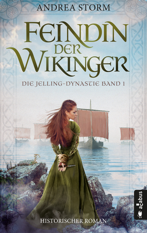 Feindin der Wikinger. Die Jelling-Dynastie Band 1 von Storm,  Andrea