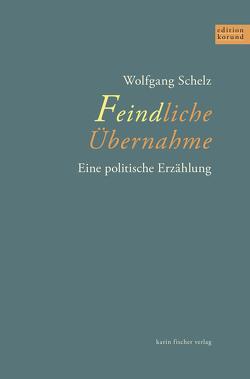 Feindliche Übernahme von Schelz,  Wolfgang