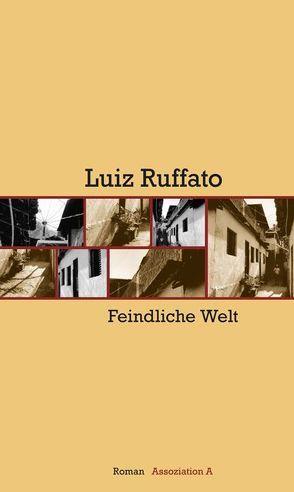 Feindliche Welt von Kegler,  Michael, Ruffato,  Luiz