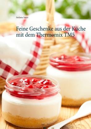Feine Geschenke aus der Küche mit dem Thermomix TM5 von Sauer,  Stefanie