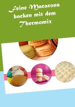 Feine Macarons backen mit dem Thermomix von Grabner,  Vanessa
