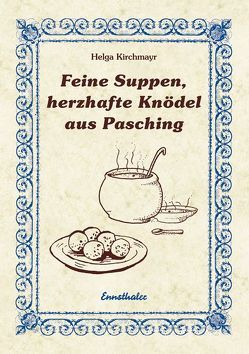 Feine Suppen, herzhafte Knödel aus Pasching von Kirchmayr,  Helga