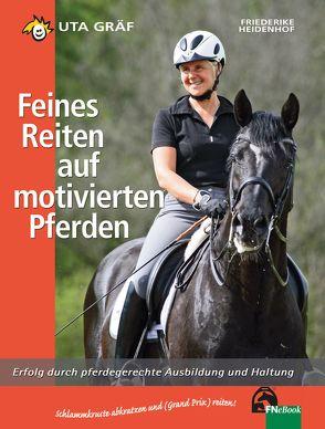Feines Reiten auf motivierten Pferden von Gräf,  Uta, Heidenhof,  Friederike