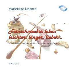 Feinschmecker leben leichter, länger, lieber … von Lindner,  Marieluise