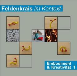 Feldenkrais im Kontext: Embodiment & Kreativität 1 von Woznica,  Martin