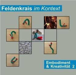 Feldenkrais im Kontext: Embodiment & Kreativität 2 von Woznica,  Martin