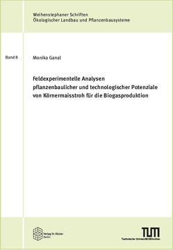 Feldexperimentelle Analysen pflanzenbaulicher und technologischer Potenziale von Körnermaisstroh für die Biogasproduktion von Ganal,  Monika
