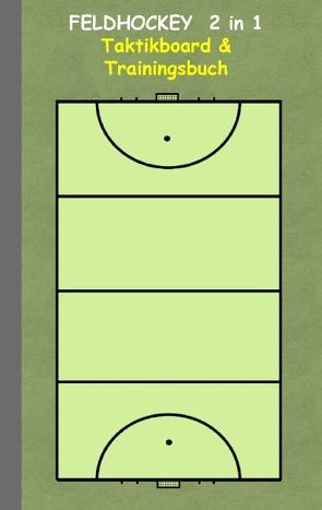 Feldhockey  2 in 1 Taktikboard und Trainingsbuch von Taane,  Theo von