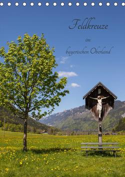 Feldkreuze im bayerischen Oberland (Tischkalender 2021 DIN A5 hoch) von Mueller,  Andreas