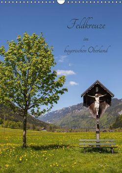 Feldkreuze im bayerischen Oberland (Wandkalender 2019 DIN A3 hoch) von Mueller,  Andreas
