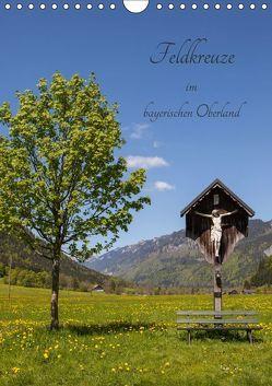 Feldkreuze im bayerischen Oberland (Wandkalender 2019 DIN A4 hoch) von Mueller,  Andreas