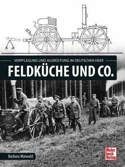 Feldküche und Co. von Maiwald,  Barbara