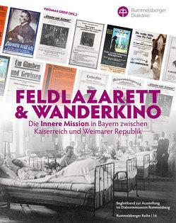 Feldlazarett & Wanderkino – Die Innere Mission in Bayern zwischen Kaiserreich und Weimarer Republik von Greif,  Thomas