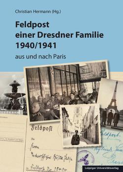 Feldpost einer Dresdner Familie 1940/1941 von Hermann,  Christian