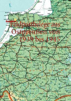 Feldpostbelege aus Ostpreußen von 1939 bis 1945 von Dick,  René