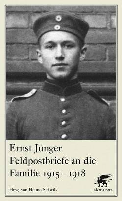 Feldpostbriefe an die Familie 1915-1918 von Jünger,  Ernst, Schwilk,  Heimo