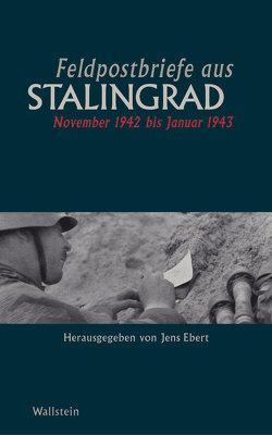 Feldpostbriefe aus Stalingrad von Ebert,  Jens