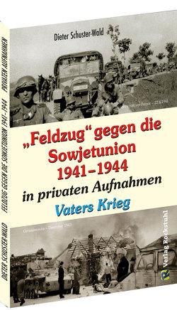 """""""Feldzug"""" gegen die Sowjetunion 1941–1944 in privaten Aufnahmen von Schuster-Wald,  Dieter"""