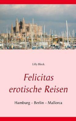 Felicitas erotische Reisen 1 von Block,  Lilly