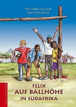 Felix auf Ballhöhe in Südafrika von Eiles,  Matthias, Fellmer,  Tim-Thilo, Heusel,  Uschi