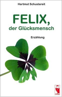 Felix, der Glücksmensch von Schustereit,  Hartmut