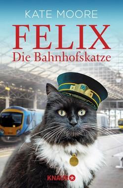 Felix – Die Bahnhofskatze von Moore,  Kate, Schwarzer,  Jochen