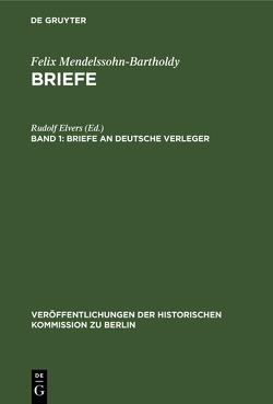 Felix Mendelssohn-Bartholdy: Briefe / Briefe an deutsche Verleger von Elvers,  Rudolf, Herzfeld,  Hans