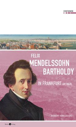 Felix Mendelssohn Bartholdy in Frankfurt am Main von von Lucius,  Robert