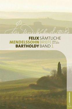 Felix Mendelssohn Bartholdy – Sämtliche Briefe in 12 Bänden von Appold,  Juliette, Back,  Regina, Loos,  Helmut, Seidel,  Wilhelm