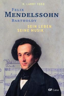 Felix Mendelssohn Bartholdy – Sein Leben – Seine Musik – Sein Werk von Beste,  Helga, Todd,  R Larry