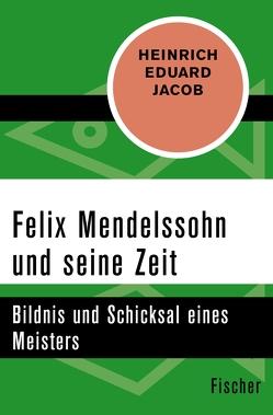 Felix Mendelssohn und seine Zeit von Jacob,  Heinrich Eduard