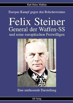 Felix Steiner – General der Waffen-SS und seine europäischen Freiwilligen von Mathias,  Karlheinz
