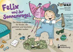 Felix und der Sonnenvogel – Das Bilder-Erzählbuch für Kinder, die getröstet und beschützt werden wollen von Drussnitzer,  Gudrun, Eder,  Sigrun, Gasser,  Evi