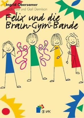 Felix und die Brain-Gym-Bande von Obersamer,  Ingrid