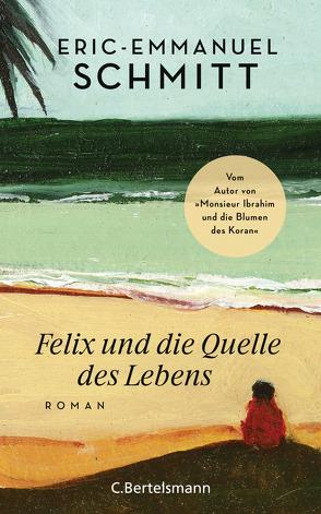 Felix und die Quelle des Lebens von Killisch-Horn,  Michael von, Schmitt,  Eric-Emmanuel