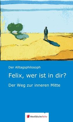Felix, wer ist in dir? von Niehoff,  Franz