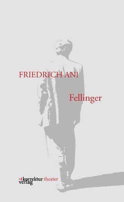 Fellinger von Ani,  Friedrich