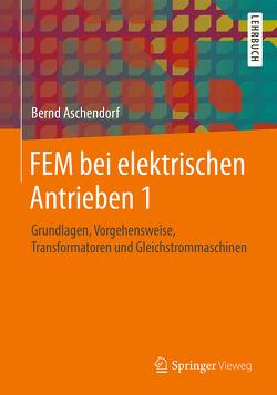 FEM bei elektrischen Antrieben 1 von Aschendorf,  Bernd