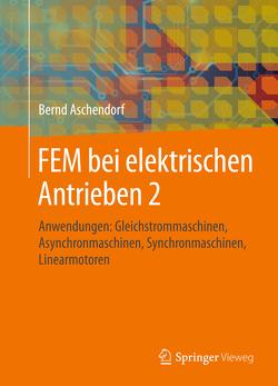 FEM bei elektrischen Antrieben 2 von Aschendorf,  Bernd