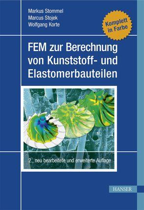 FEM zur Berechnung von Kunststoff- und Elastomerbauteilen von Korte,  Wolfgang, Stojek,  Marcus, Stommel,  Markus