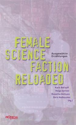 Female Science Faction Reloaded von Ballauff,  Karin, Gärtner,  Helga, Hofmann,  Roswitha, Nußbaumer,  Doris