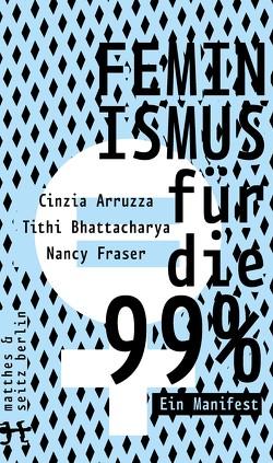Feminismus für die 99% von Arruzza,  Cinzia, Bhattacharya,  Tithi, Fraser,  Nancy, Henninger,  Max