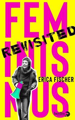 Feminismus revisited von Fischer,  Erica