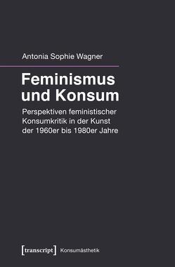 Feminismus und Konsum von Wagner,  Antonia Sophie