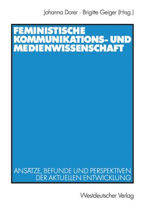 Feministische Kommunikations- und Medienwissenschaft von Dorer,  Johanna, Geiger,  Brigitte