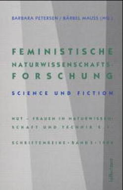 Feministische Naturwissenschaftsforschung von Ebeling, Smilla, Götschel, Helene, Heinsohn, Dorit, Höhler, Sabine, Mauss, Bärbel, Palm, Kerstin, Petersen, Barbara, Wiesner, Heike
