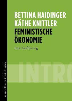 Feministische Ökonomie von Haidinger,  Bettina, Knittler,  Käthe